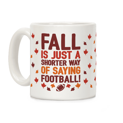 Fall Is Just A Shorter Way of Saying Football Coffee Mug