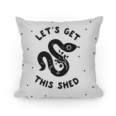 Let's Get This Shed Pillow