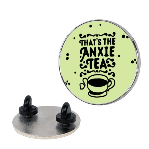 That's The AnxieTEA Pin