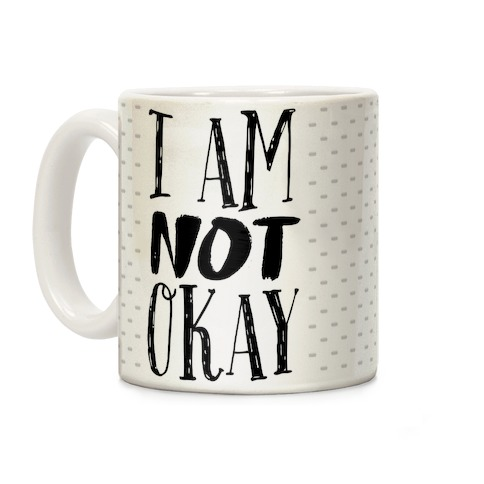 I Am NOT Okay Coffee Mug