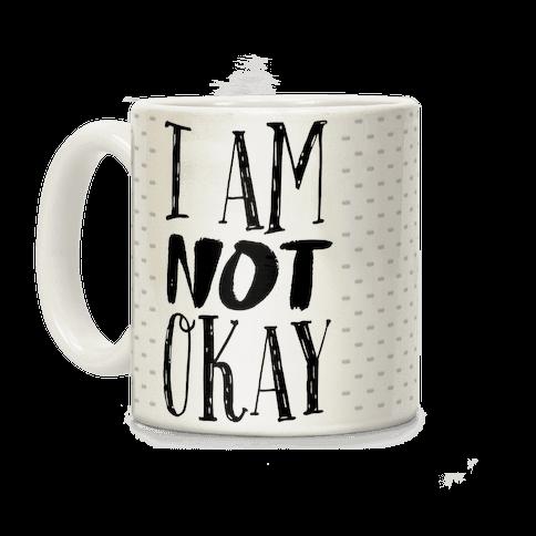 I Am NOT Okay Coffee Mug