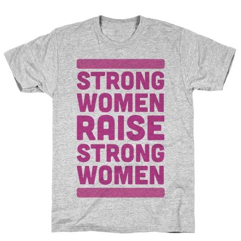Strong Women Raise Strong Women T-Shirt