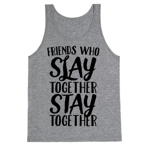 Friends Who Slay Together Stay Together Tank Top