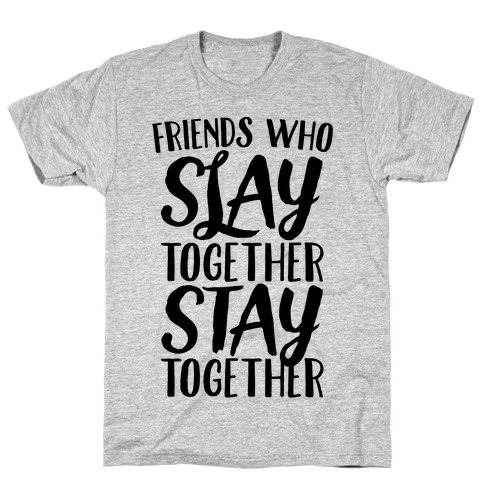 Friends Who Slay Together Stay Together T-Shirt