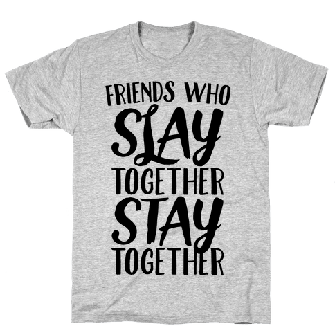 Friends Who Slay Together Stay Together Mens T-Shirt