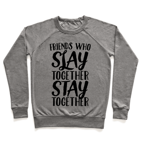 Friends Who Slay Together Stay Together Pullover