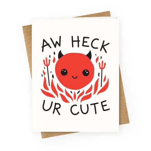 Aw Heck Ur Cute Devil Greeting Card