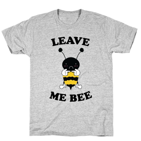 Leave Me Bee T-Shirt
