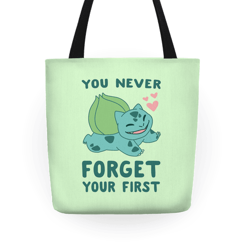 You Never Forget Your First - Bulbasaur  Tote