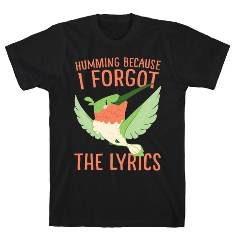 Humming Because I Forgot The Lyrics T-Shirt