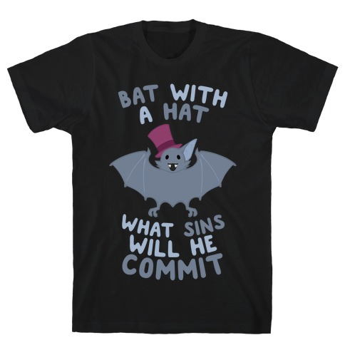 Bat With A Hat What Sins Will He Commit T-Shirt
