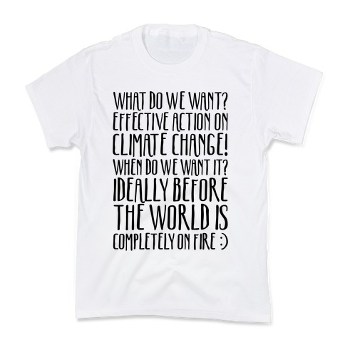 What Do We Want Effective Action On Climate Change Kids T-Shirt