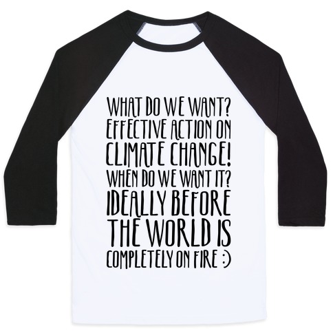 What Do We Want Effective Action On Climate Change Baseball Tee