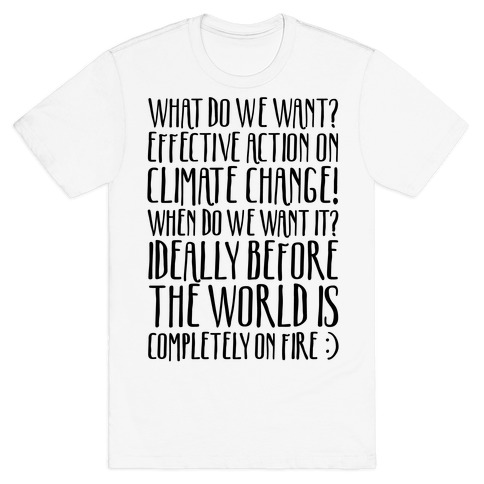 What Do We Want Effective Action On Climate Change T-Shirt