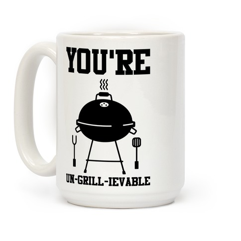 You're Un-grill-ievable Coffee Mug