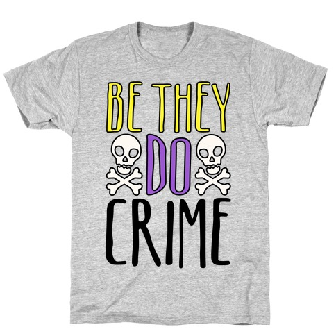Be They Do Crime T-Shirt