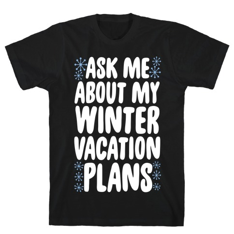 Ask Me About My Winter Vacation Plans Mens T-Shirt