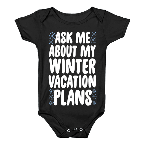 Ask Me About My Winter Vacation Plans Baby Onesy