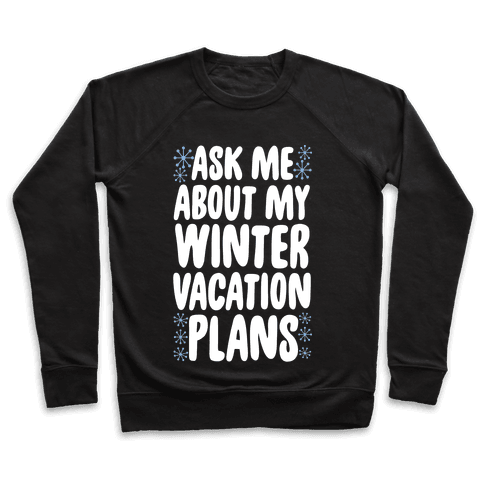 Ask Me About My Winter Vacation Plans Pullover