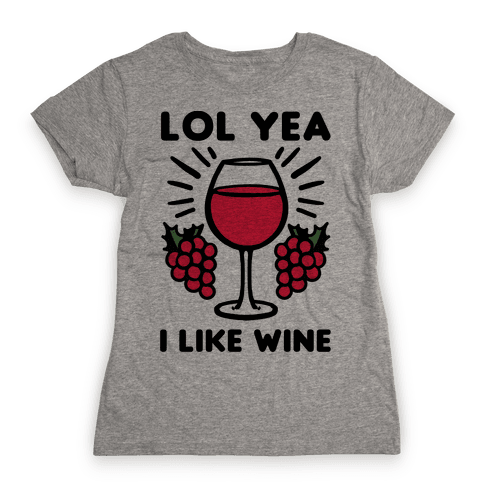 Lol Yea I Like Wine Womens T-Shirt