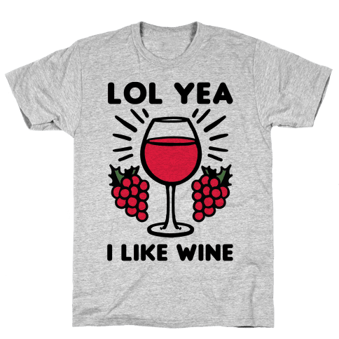 Lol Yea I Like Wine Mens T-Shirt