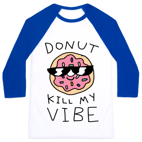 Donut Kill My Vibe Baseball Tee