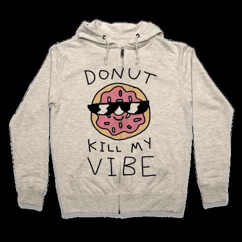 Donut Kill My Vibe Zip Hoodie