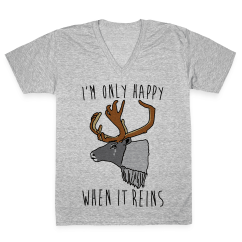 I'm Only Happy When It Reins Parody V-Neck Tee Shirt