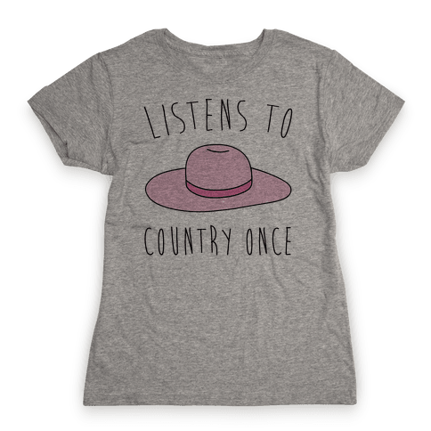 Listens To Country Once Parody Womens T-Shirt