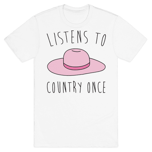 Listens To Country Once Parody Mens T-Shirt