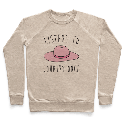 Listens To Country Once Parody Pullover