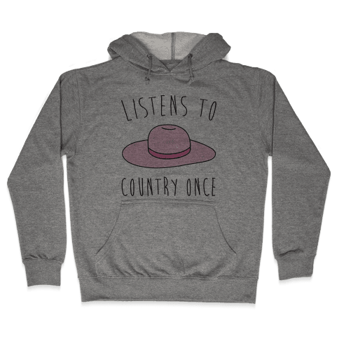 Listens To Country Once Parody Hooded Sweatshirt