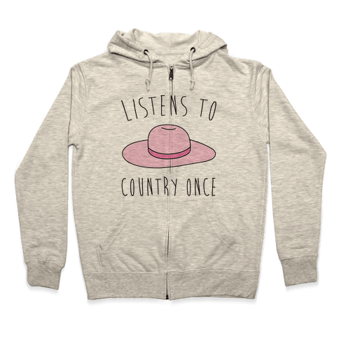 Listens To Country Once Parody Zip Hoodie