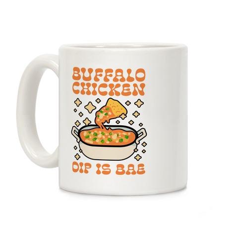 Chicken Buffalo Dip Is Bae Coffee Mug
