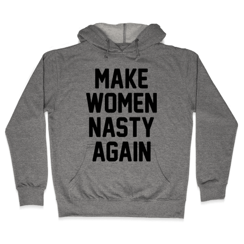 Make Women Nasty Again Hooded Sweatshirt