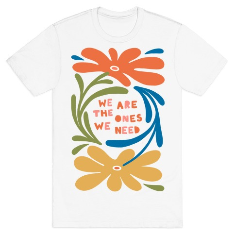 We Are The Ones We Need Retro Flowers T-Shirt