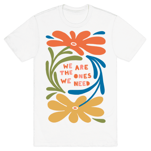 We Are The Ones We Need Retro Flowers Mens/Unisex T-Shirt