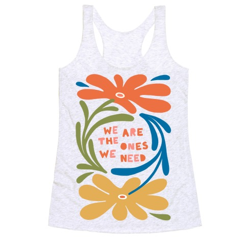 We Are The Ones We Need Retro Flowers Racerback Tank Top