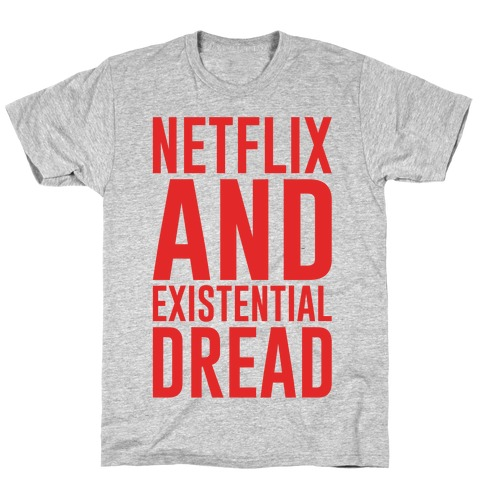 Netflix and Existential Dread Parody T-Shirt