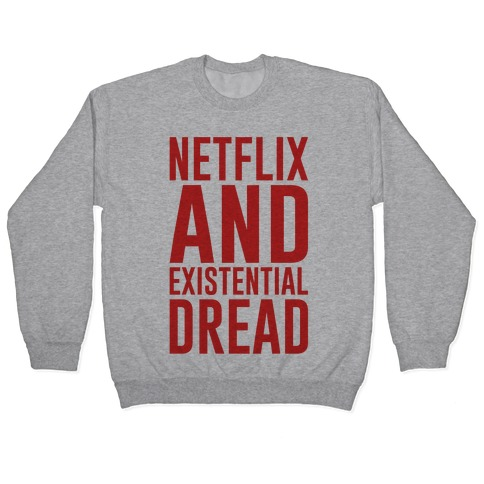 Netflix and Existential Dread Parody Pullover