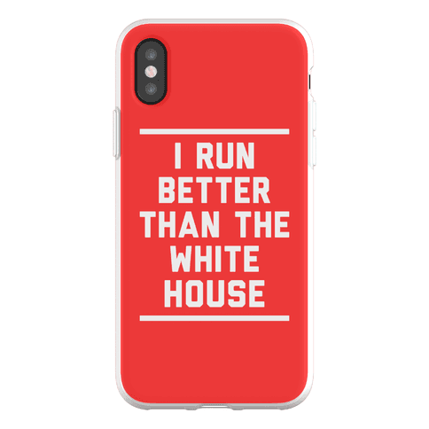 I Run Better Than The White House Phone Flexi-Case