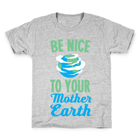 Be Nice to Your Mother Earth Kids T-Shirt