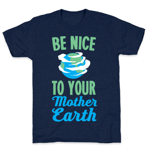 Be Nice to Your Mother Earth Mens T-Shirt