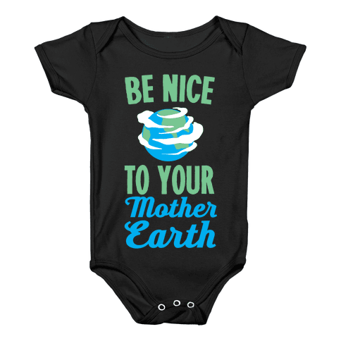 Be Nice to Your Mother Earth Baby Onesy