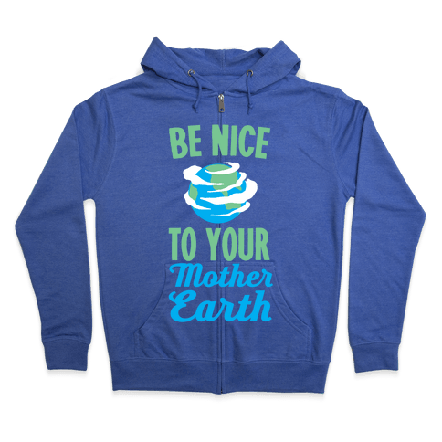 Be Nice to Your Mother Earth Zip Hoodie