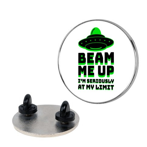 Beam Me Up I'm Seriously At My Limit  Pin