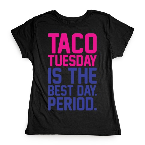 Taco Tuesday Is The Best Day Period White Print Womens T-Shirt