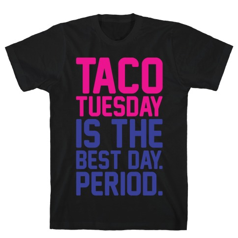 Taco Tuesday Is The Best Day Period White Print T-Shirt