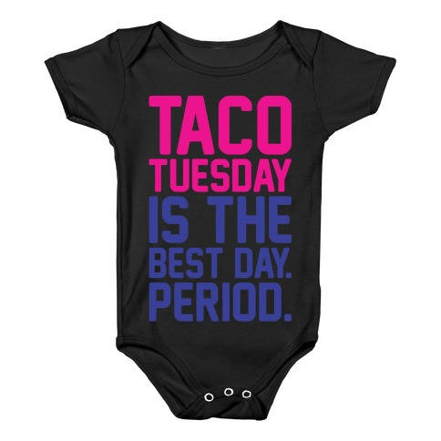 Taco Tuesday Is The Best Day Period White Print Baby Onesy