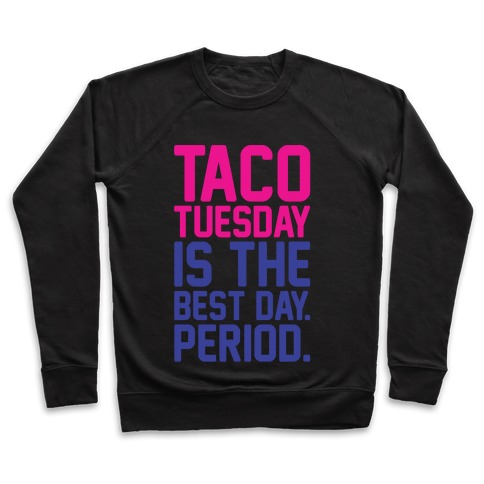 Taco Tuesday Is The Best Day Period White Print Pullover